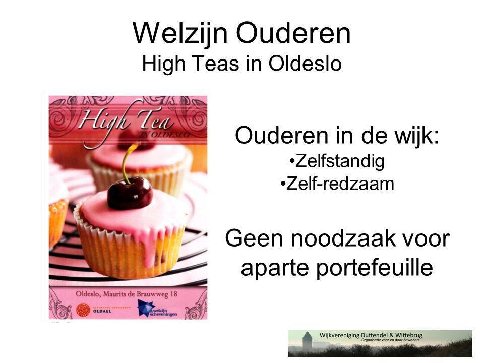 Welzijn Ouderen High Teas in Oldeslo Ouderen in de wijk: •Zelfstandig •Zelf-redzaam Geen noodzaak voor aparte portefeuille