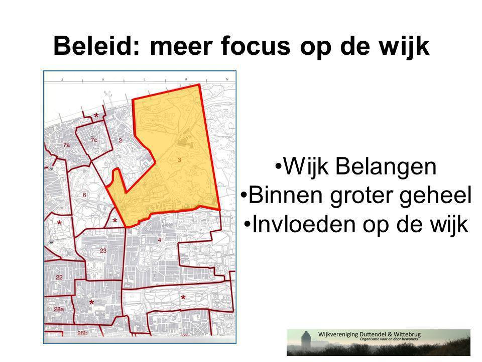 Beleid: meer focus op de wijk •Wijk Belangen •Binnen groter geheel •Invloeden op de wijk