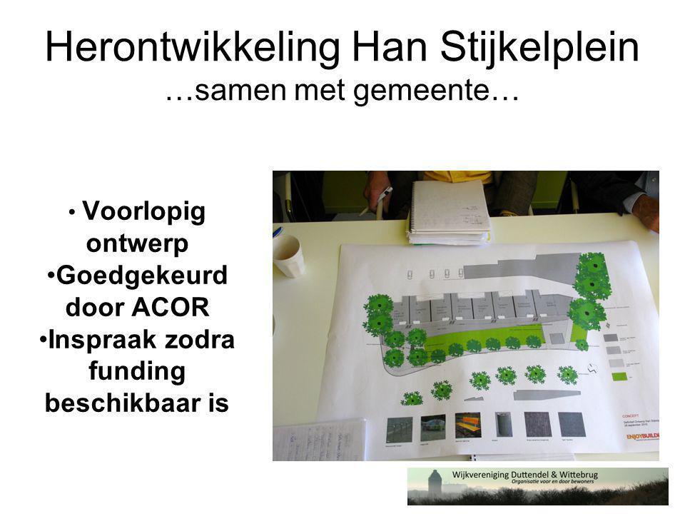 Herontwikkeling Han Stijkelplein …samen met gemeente… • Voorlopig ontwerp •Goedgekeurd door ACOR •Inspraak zodra funding beschikbaar is