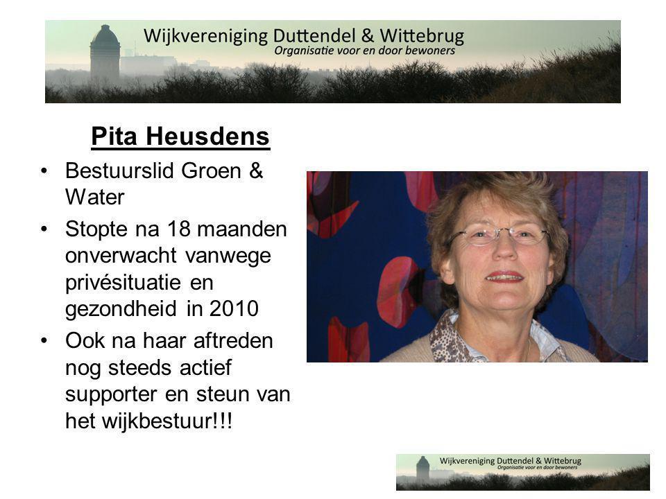 Pita Heusdens •Bestuurslid Groen & Water •Stopte na 18 maanden onverwacht vanwege privésituatie en gezondheid in 2010 •Ook na haar aftreden nog steeds actief supporter en steun van het wijkbestuur!!!
