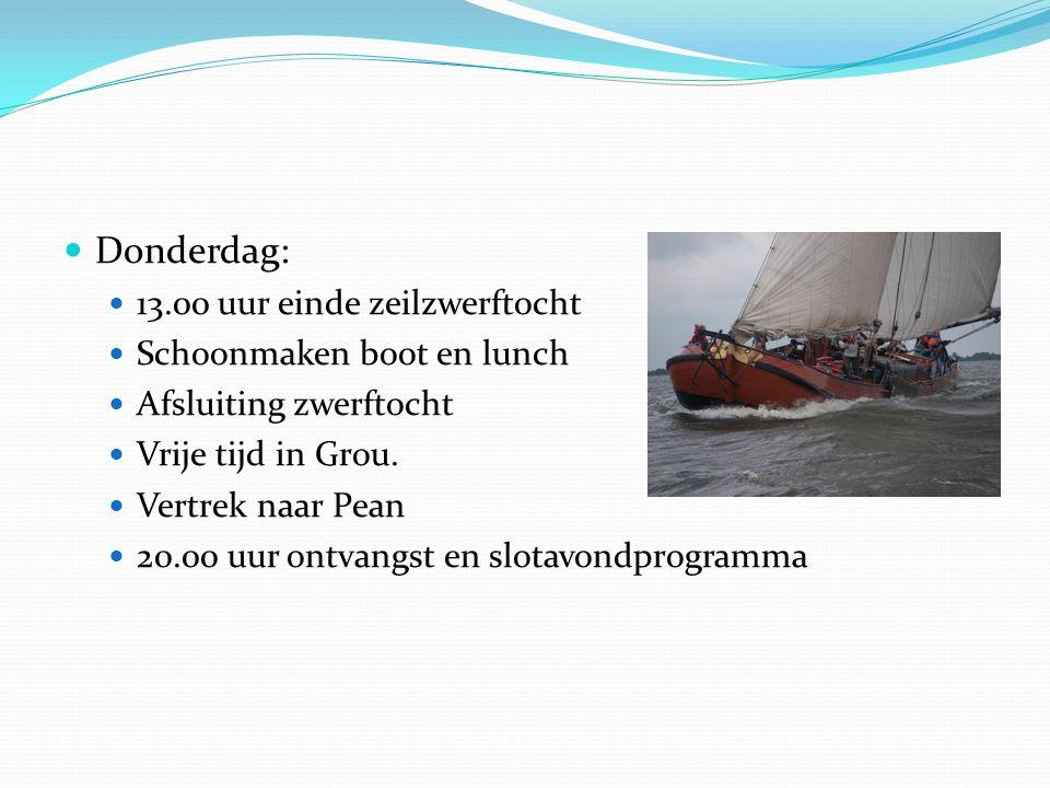  Donderdag:  13.00 uur einde zeilzwerftocht  Schoonmaken boot en lunch  Afsluiting zwerftocht  Vrije tijd in Grou.  Vertrek naar Pean  20.00 uu