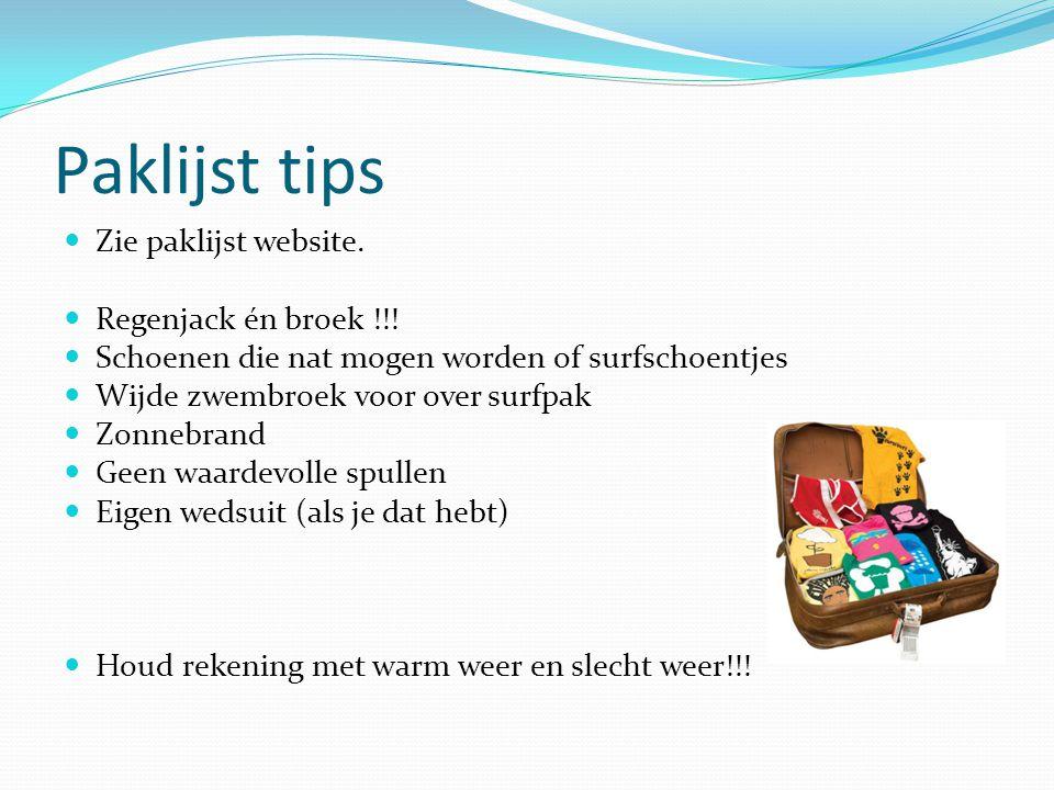 Paklijst tips  Zie paklijst website.  Regenjack én broek !!!  Schoenen die nat mogen worden of surfschoentjes  Wijde zwembroek voor over surfpak 