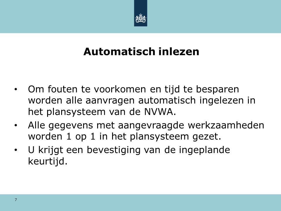 7 Automatisch inlezen • Om fouten te voorkomen en tijd te besparen worden alle aanvragen automatisch ingelezen in het plansysteem van de NVWA.