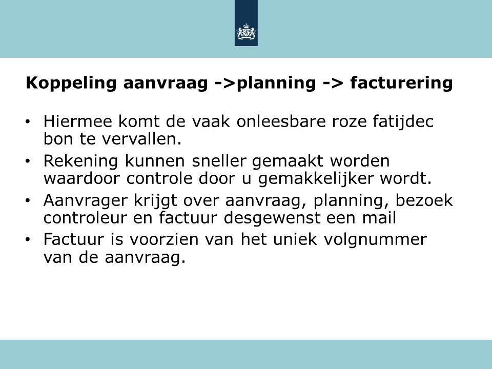 Koppeling aanvraag ->planning -> facturering • Hiermee komt de vaak onleesbare roze fatijdec bon te vervallen.