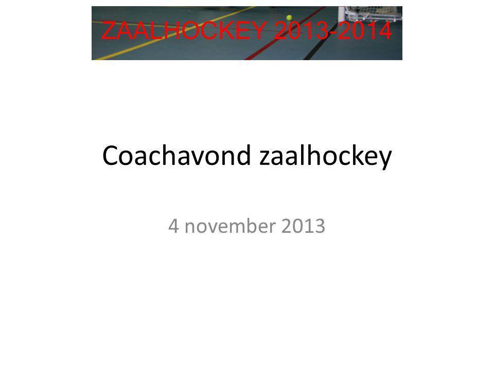 Coachavond zaalhockey 4 november 2013 ZAALHOCKEY 2013-2014