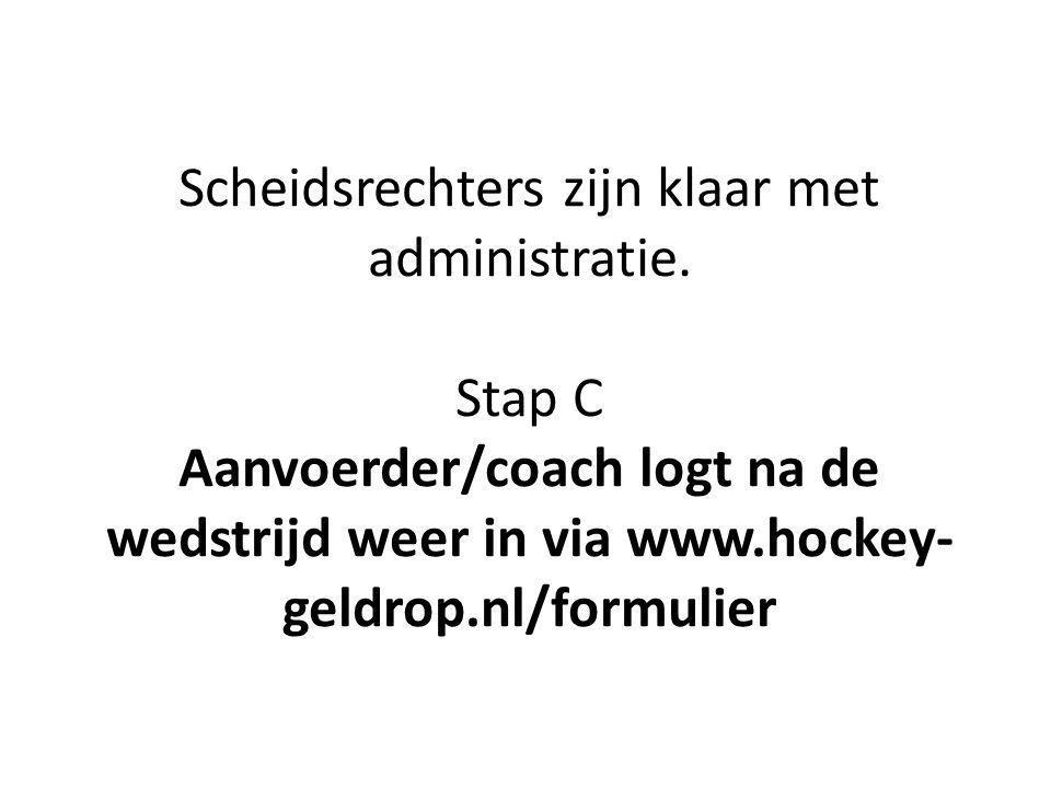 Scheidsrechters zijn klaar met administratie. Stap C Aanvoerder/coach logt na de wedstrijd weer in via www.hockey- geldrop.nl/formulier