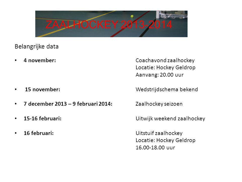 Belangrijke data • 4 november:Coachavond zaalhockey Locatie: Hockey Geldrop Aanvang: 20.00 uur • 15 november:Wedstrijdschema bekend • 7 december 2013
