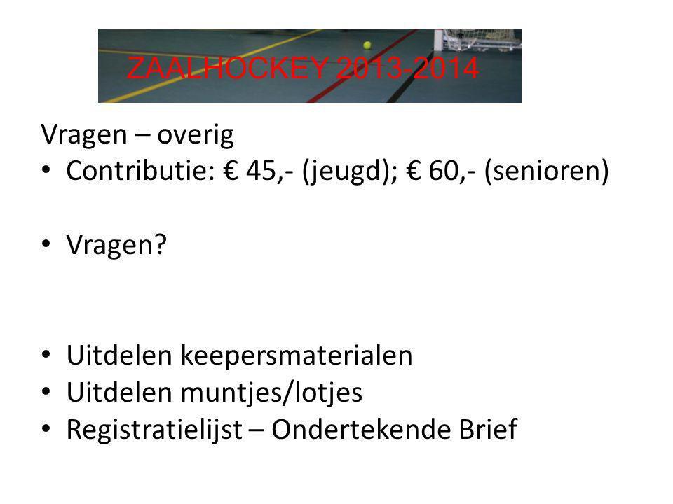Vragen – overig • Contributie: € 45,- (jeugd); € 60,- (senioren) • Vragen? • Uitdelen keepersmaterialen • Uitdelen muntjes/lotjes • Registratielijst –
