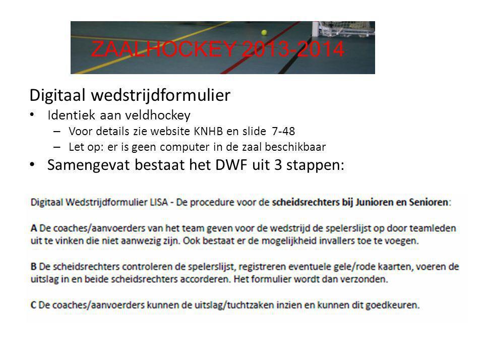 Digitaal wedstrijdformulier • Identiek aan veldhockey – Voor details zie website KNHB en slide 7-48 – Let op: er is geen computer in de zaal beschikba