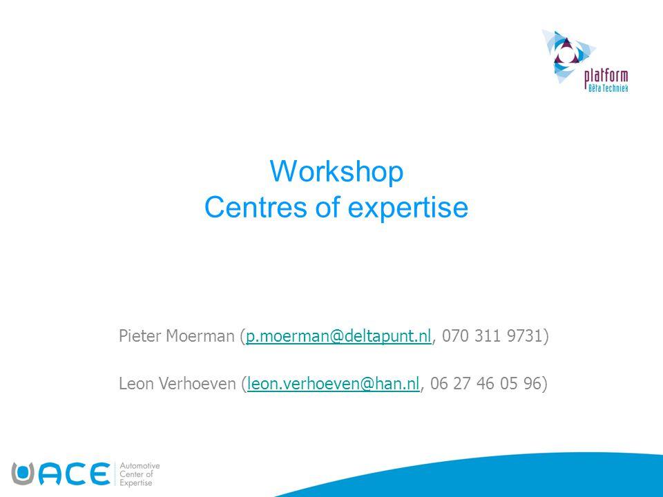 Workshop Centres of expertise Pieter Moerman (p.moerman@deltapunt.nl, 070 311 9731)p.moerman@deltapunt.nl Leon Verhoeven (leon.verhoeven@han.nl, 06 27 46 05 96)leon.verhoeven@han.nl
