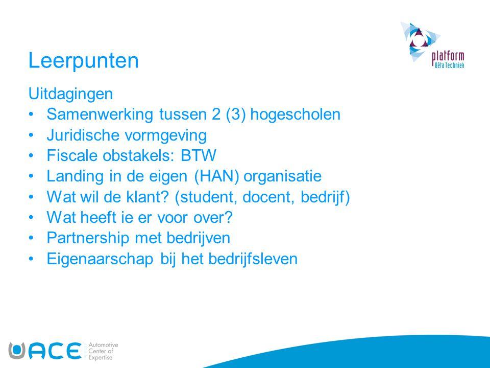 Leerpunten Uitdagingen •Samenwerking tussen 2 (3) hogescholen •Juridische vormgeving •Fiscale obstakels: BTW •Landing in de eigen (HAN) organisatie •Wat wil de klant.