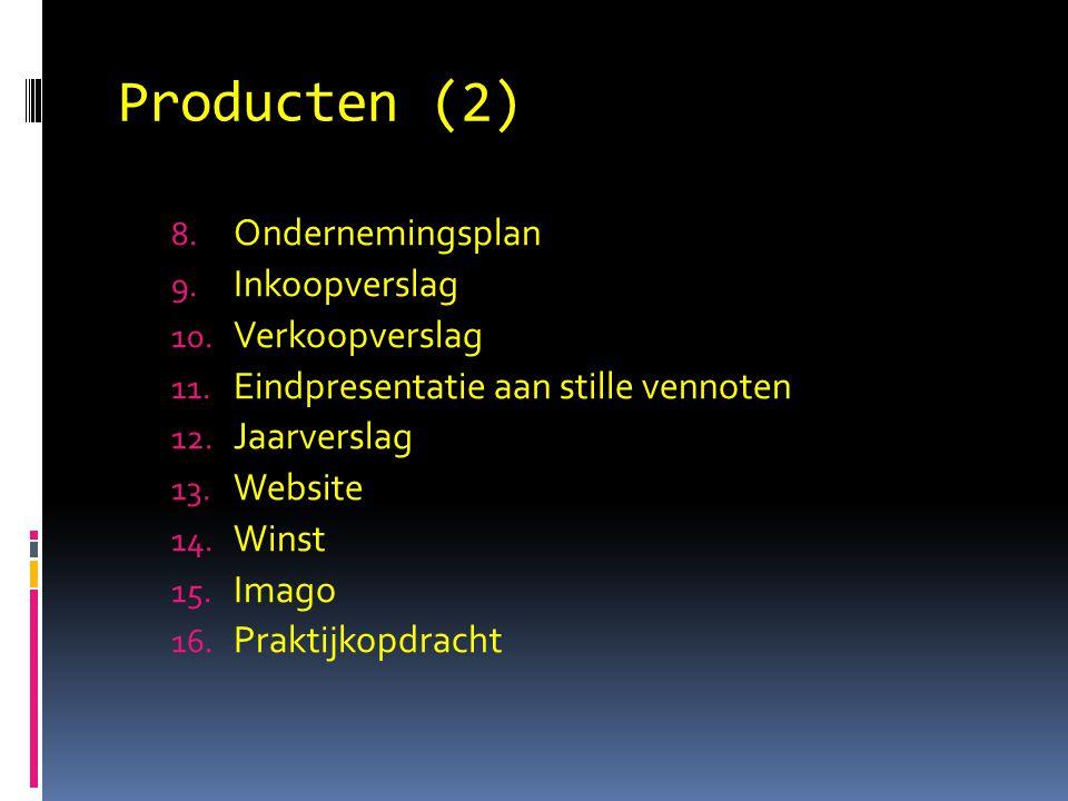 Producten (2) 8. Ondernemingsplan 9. Inkoopverslag 10. Verkoopverslag 11. Eindpresentatie aan stille vennoten 12. Jaarverslag 13. Website 14. Winst 15