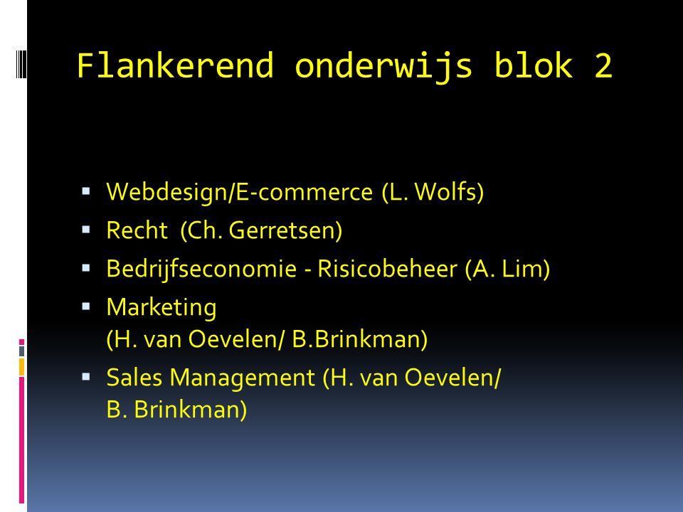 Flankerend onderwijs blok 2  Webdesign/E-commerce (L. Wolfs)  Recht (Ch. Gerretsen)  Bedrijfseconomie - Risicobeheer (A. Lim)  Marketing (H. van O