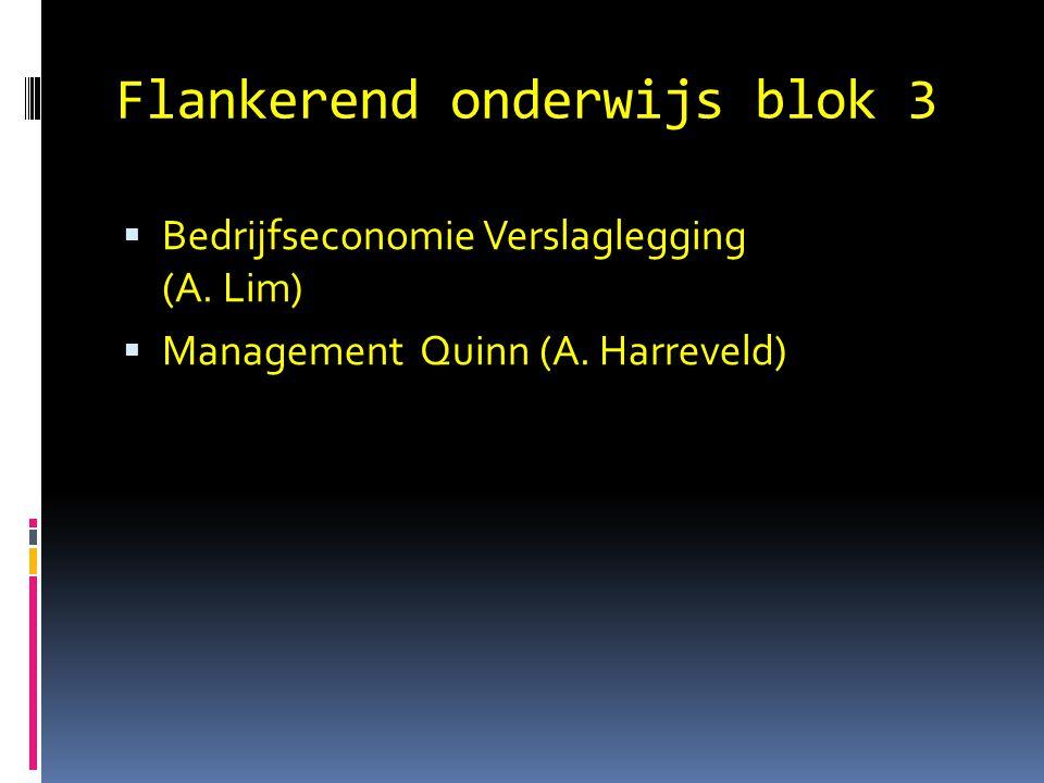 Flankerend onderwijs blok 3  Bedrijfseconomie Verslaglegging (A. Lim)  Management Quinn (A. Harreveld)