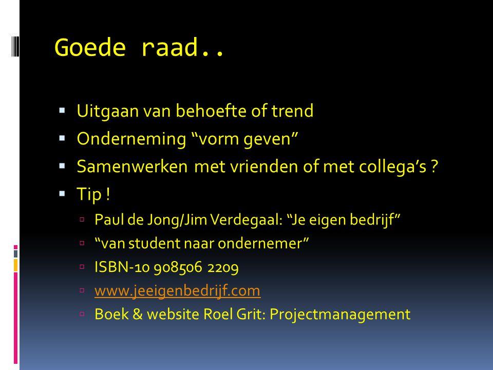 """Goede raad..  Uitgaan van behoefte of trend  Onderneming """"vorm geven""""  Samenwerken met vrienden of met collega's ?  Tip !  Paul de Jong/Jim Verde"""