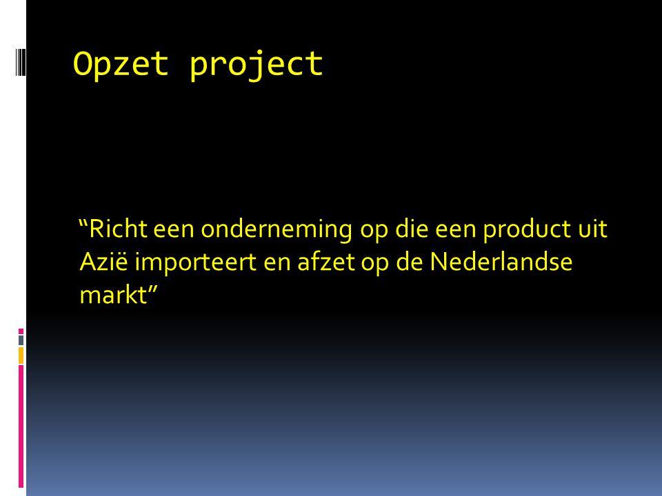 """Opzet project """"Richt een onderneming op die een product uit Azië importeert en afzet op de Nederlandse markt"""""""