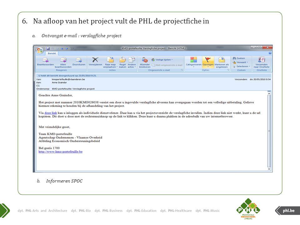 6.Na afloop van het project vult de PHL de projectfiche in a.Ontvangst e-mail : verslagfiche project b.Informeren SPOC
