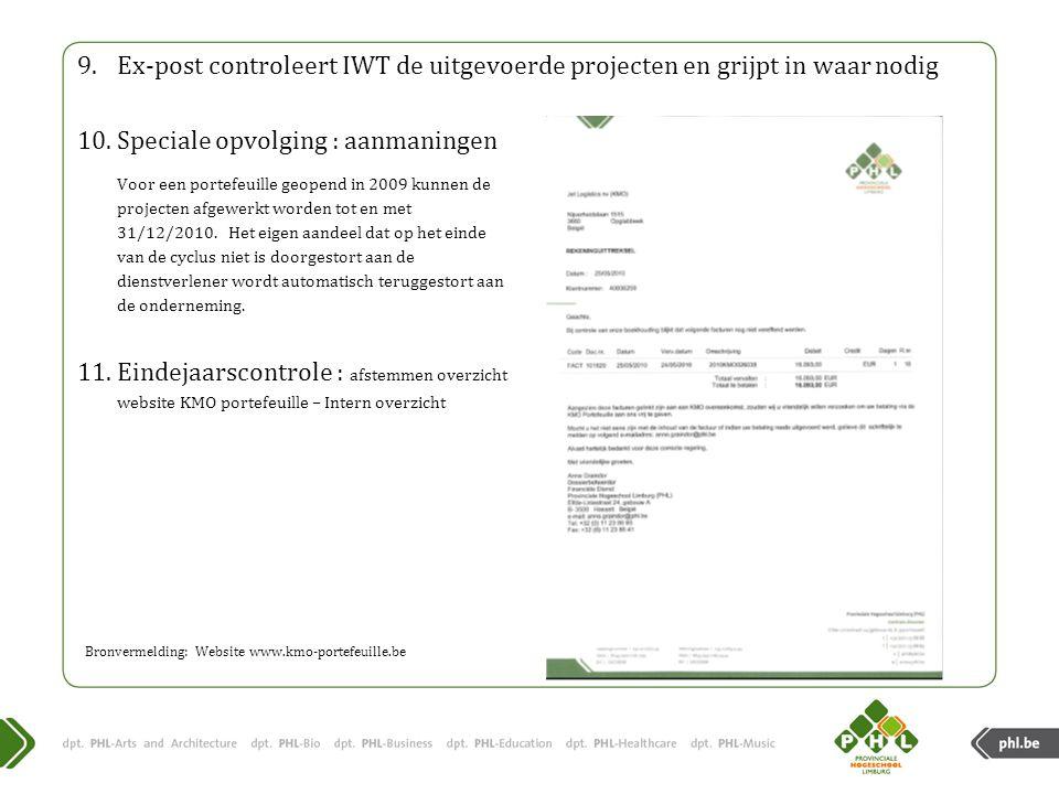 9.Ex-post controleert IWT de uitgevoerde projecten en grijpt in waar nodig Voor een portefeuille geopend in 2009 kunnen de projecten afgewerkt worden tot en met 31/12/2010.