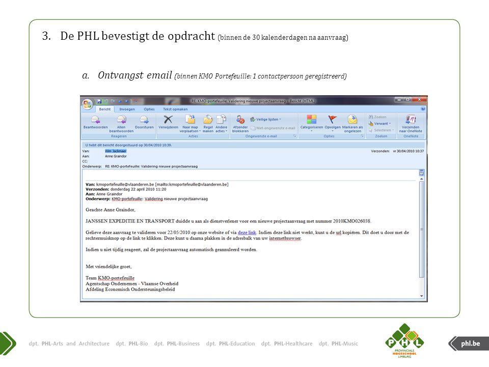 3.De PHL bevestigt de opdracht (binnen de 30 kalenderdagen na aanvraag) a.Ontvangst email (binnen KMO Portefeuille: 1 contactpersoon geregistreerd)