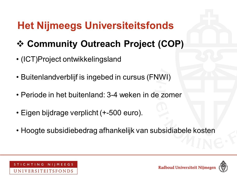 Het Nijmeegs Universiteitsfonds  Community Outreach Project (COP) • (ICT)Project ontwikkelingsland • Buitenlandverblijf is ingebed in cursus (FNWI) •