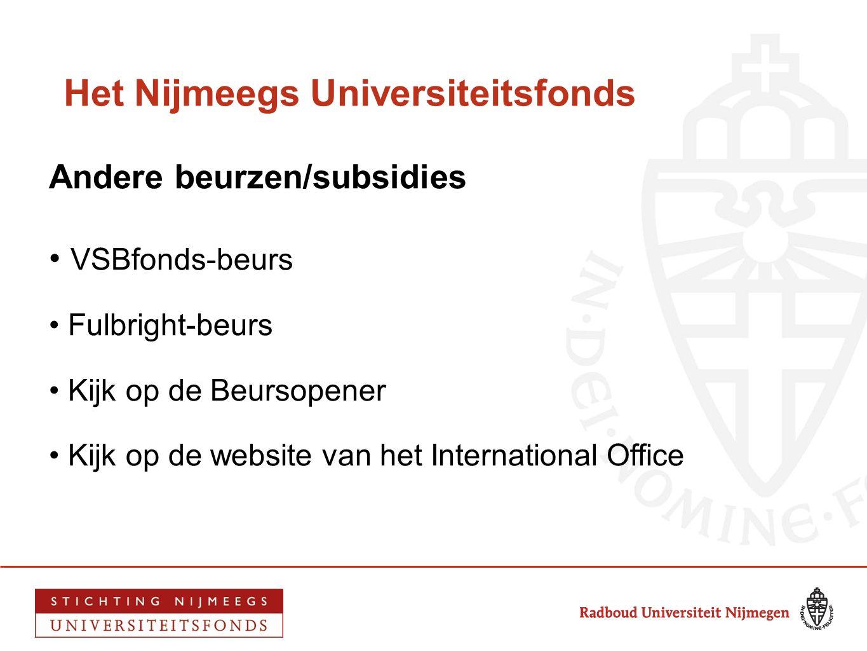 Het Nijmeegs Universiteitsfonds Andere beurzen/subsidies • VSBfonds-beurs • Fulbright-beurs • Kijk op de Beursopener • Kijk op de website van het Inte