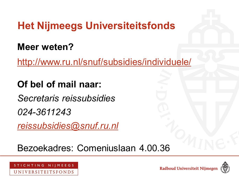 Het Nijmeegs Universiteitsfonds Meer weten? http://www.ru.nl/snuf/subsidies/individuele/ Of bel of mail naar: Secretaris reissubsidies 024-3611243 rei