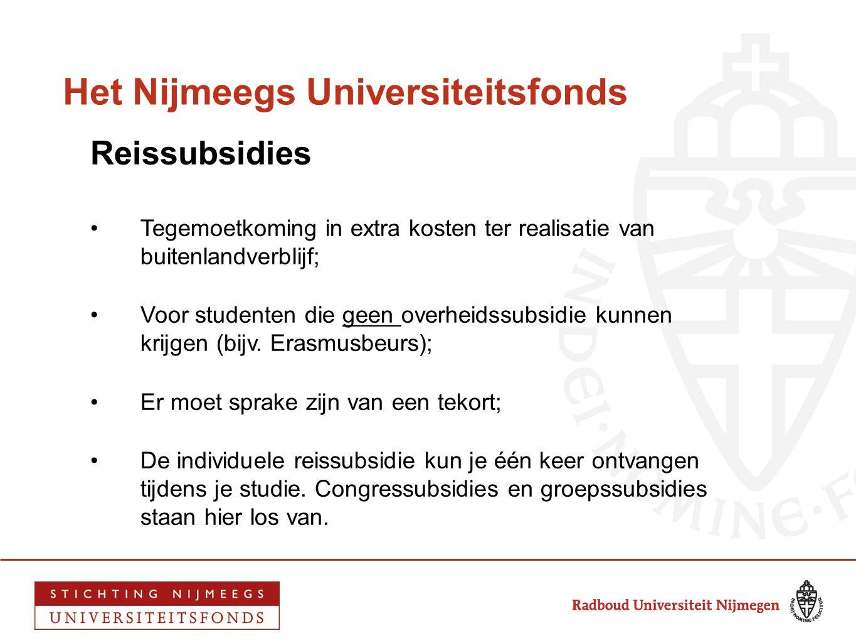 Het Nijmeegs Universiteitsfonds Reissubsidies •Tegemoetkoming in extra kosten ter realisatie van buitenlandverblijf; •Voor studenten die geen overheid