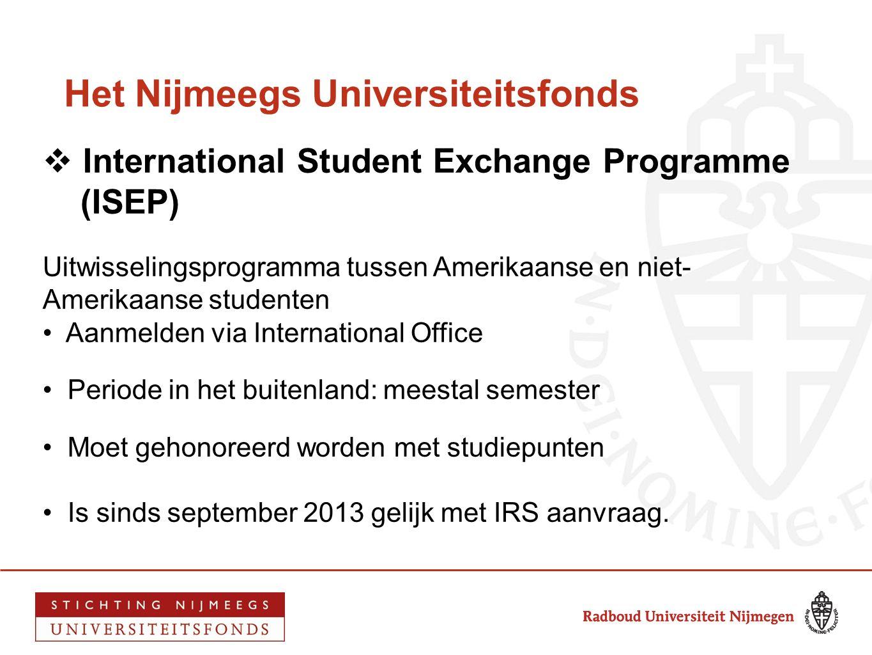 Het Nijmeegs Universiteitsfonds  International Student Exchange Programme (ISEP) Uitwisselingsprogramma tussen Amerikaanse en niet- Amerikaanse stude