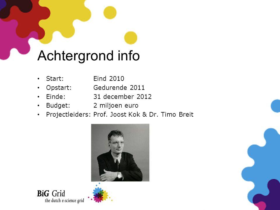 Achtergrond info • Start: Eind 2010 • Opstart:Gedurende 2011 • Einde: 31 december 2012 • Budget: 2 miljoen euro • Projectleiders:Prof. Joost Kok & Dr.