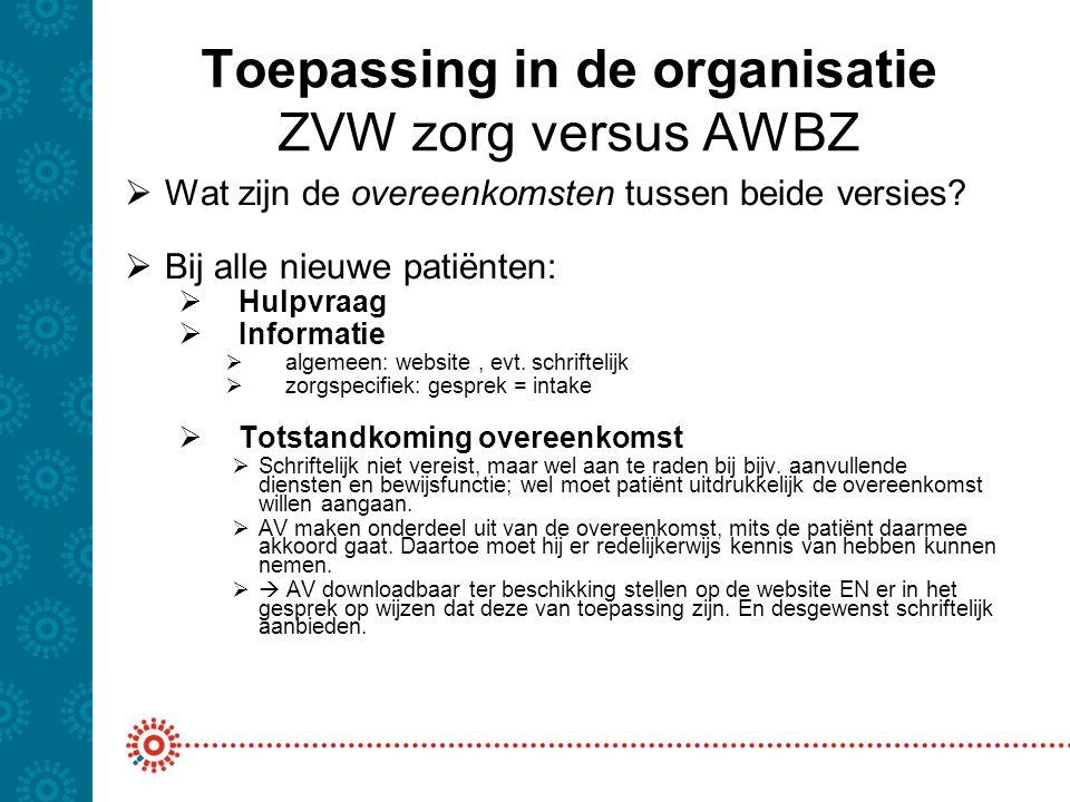 Toepassing in de organisatie ZVW zorg versus AWBZ  Wat zijn de overeenkomsten tussen beide versies?  Bij alle nieuwe patiënten:  Hulpvraag  Inform