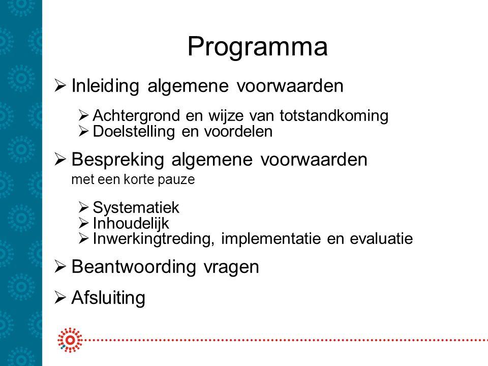 Programma  Inleiding algemene voorwaarden  Achtergrond en wijze van totstandkoming  Doelstelling en voordelen  Bespreking algemene voorwaarden met
