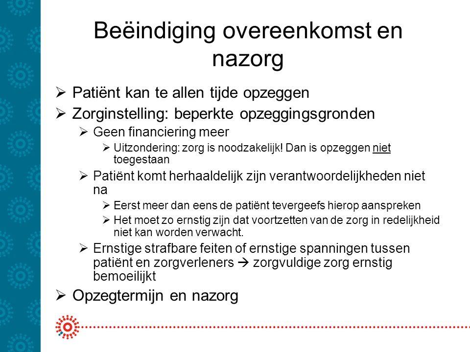 Beëindiging overeenkomst en nazorg  Patiënt kan te allen tijde opzeggen  Zorginstelling: beperkte opzeggingsgronden  Geen financiering meer  Uitzo