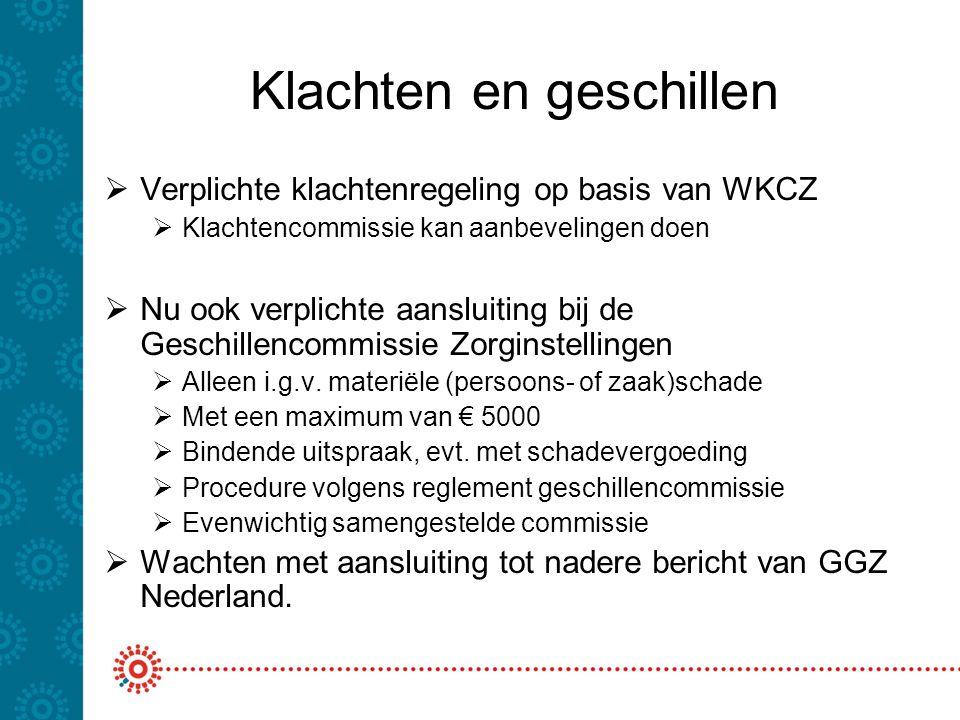 Klachten en geschillen  Verplichte klachtenregeling op basis van WKCZ  Klachtencommissie kan aanbevelingen doen  Nu ook verplichte aansluiting bij