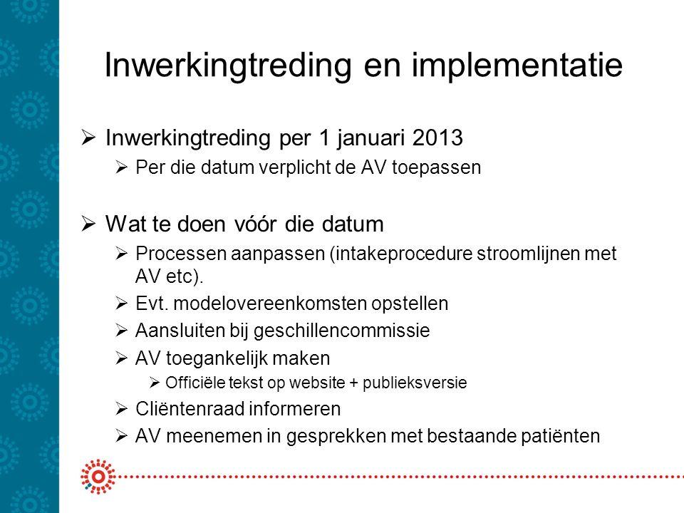 Inwerkingtreding en implementatie  Inwerkingtreding per 1 januari 2013  Per die datum verplicht de AV toepassen  Wat te doen vóór die datum  Proce