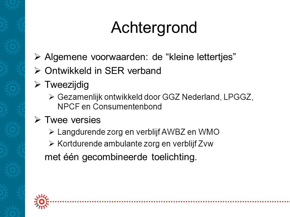 Toepassing in de organisatie ZVW zorg versus AWBZ  Wat zijn de overeenkomsten tussen beide versies.