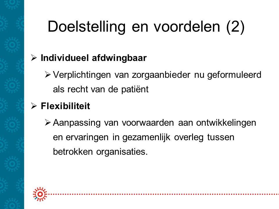 Doelstelling en voordelen (2)  Individueel afdwingbaar  Verplichtingen van zorgaanbieder nu geformuleerd als recht van de patiënt  Flexibiliteit 