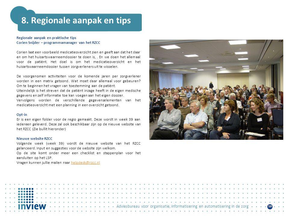 Adviesbureau voor organisatie, informatisering en automatisering in de zorg 10 8. Regionale aanpak en tips Regionale aanpak en praktische tips Corien