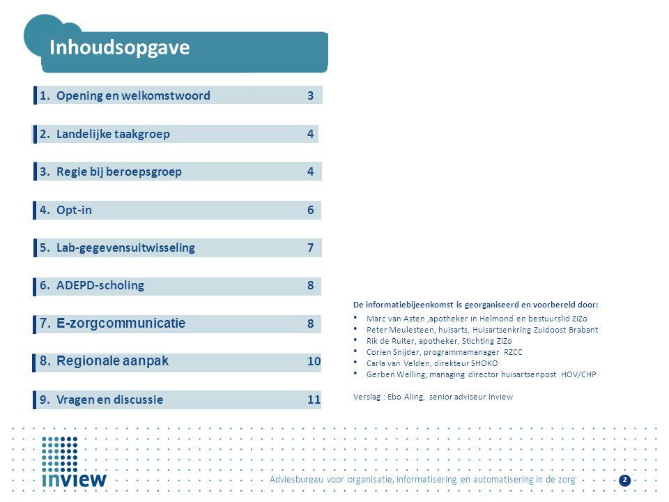 Adviesbureau voor organisatie, informatisering en automatisering in de zorg 2 Inhoudsopgave 1.Opening en welkomstwoord3 2.Landelijke taakgroep4 3.Regi