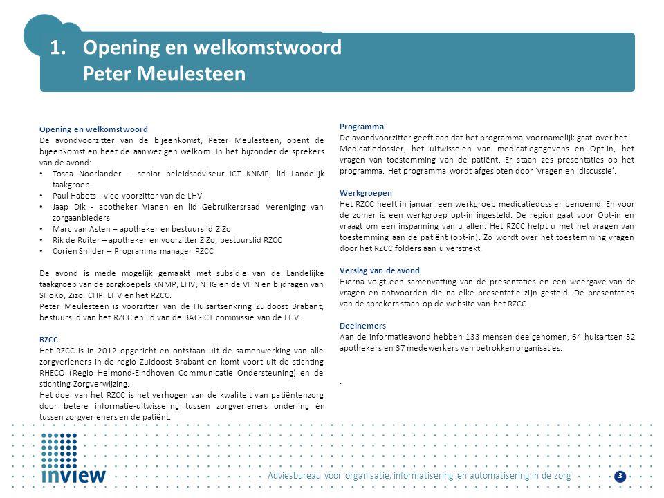Adviesbureau voor organisatie, informatisering en automatisering in de zorg 3 1.Opening en welkomstwoord Peter Meulesteen Opening en welkomstwoord De