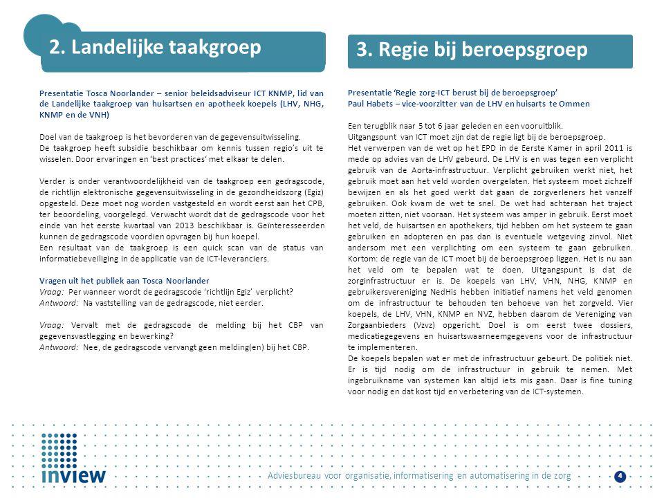 Adviesbureau voor organisatie, informatisering en automatisering in de zorg 4 2. Landelijke taakgroep Presentatie Tosca Noorlander – senior beleidsadv