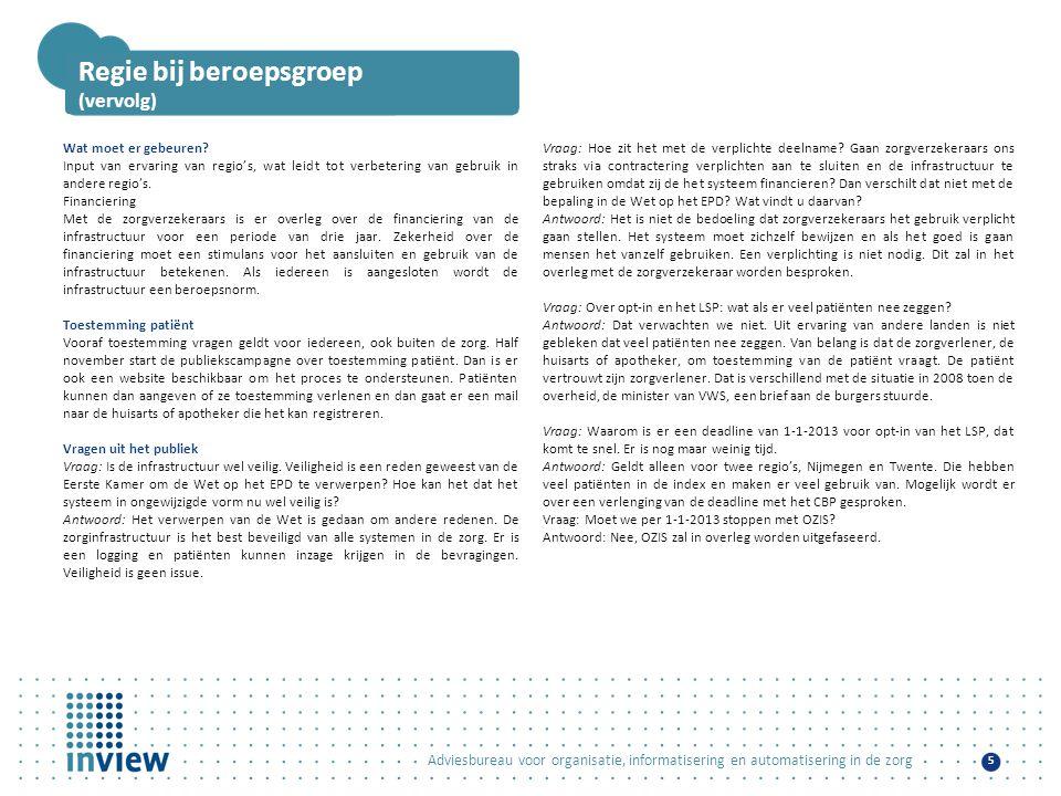 Adviesbureau voor organisatie, informatisering en automatisering in de zorg 5 Regie bij beroepsgroep (vervolg) Wat moet er gebeuren? Input van ervarin
