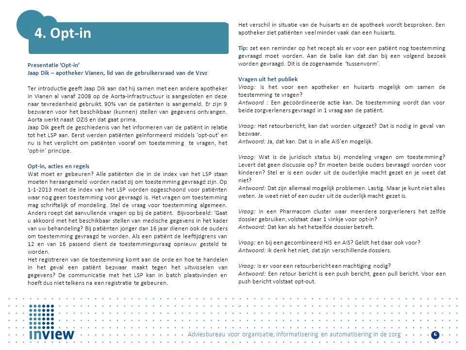 Adviesbureau voor organisatie, informatisering en automatisering in de zorg 6 4. Opt-in Presentatie 'Opt-in' Jaap Dik – apotheker Vianen, lid van de g