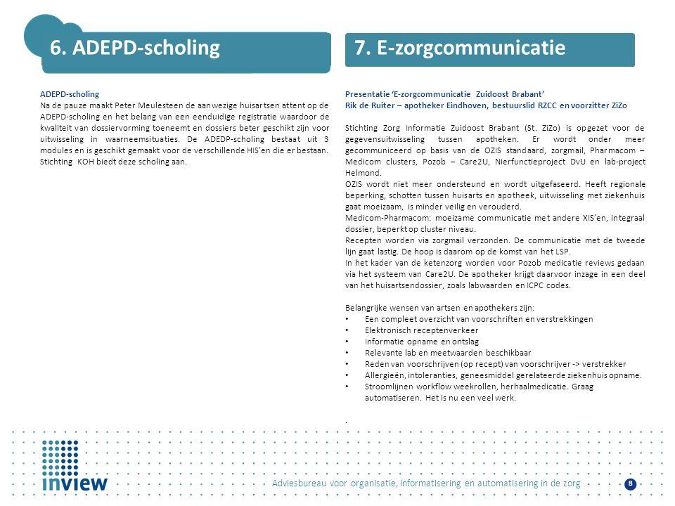 Adviesbureau voor organisatie, informatisering en automatisering in de zorg 8 6. ADEPD-scholing ADEPD-scholing Na de pauze maakt Peter Meulesteen de a