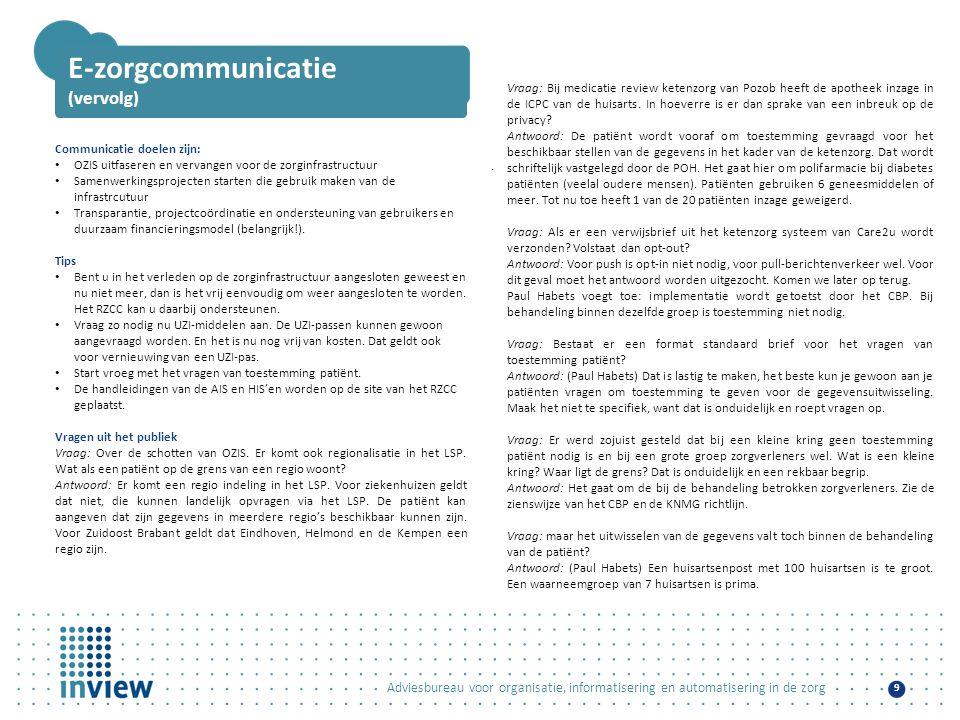 Adviesbureau voor organisatie, informatisering en automatisering in de zorg 9 E-zorgcommunicatie (vervolg) Communicatie doelen zijn: • OZIS uitfaseren