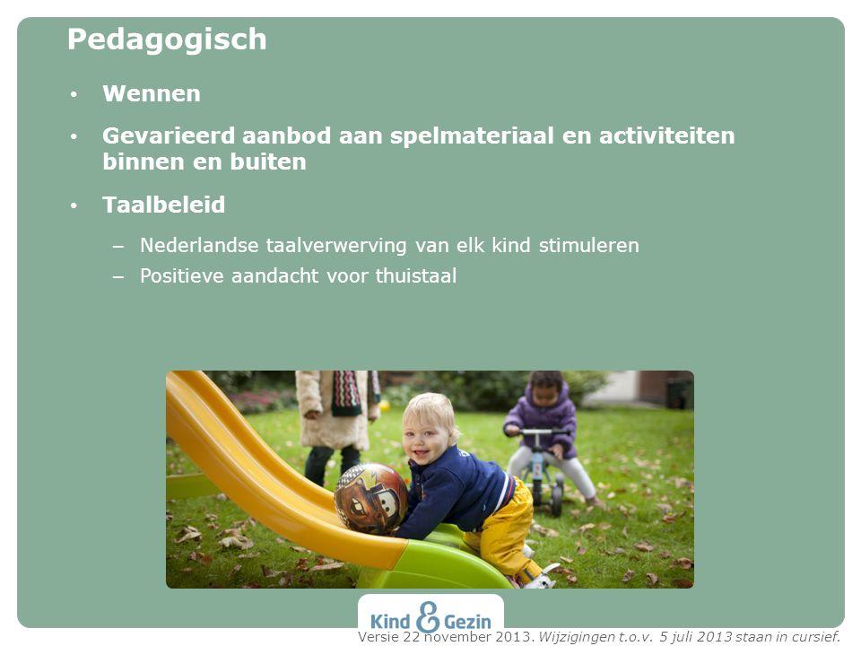 • Wennen • Gevarieerd aanbod aan spelmateriaal en activiteiten binnen en buiten • Taalbeleid – Nederlandse taalverwerving van elk kind stimuleren – Po