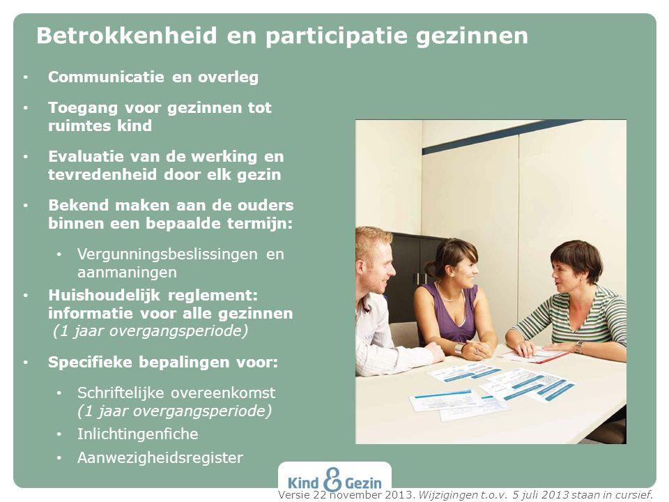 • Communicatie en overleg • Toegang voor gezinnen tot ruimtes kind • Evaluatie van de werking en tevredenheid door elk gezin • Bekend maken aan de oud
