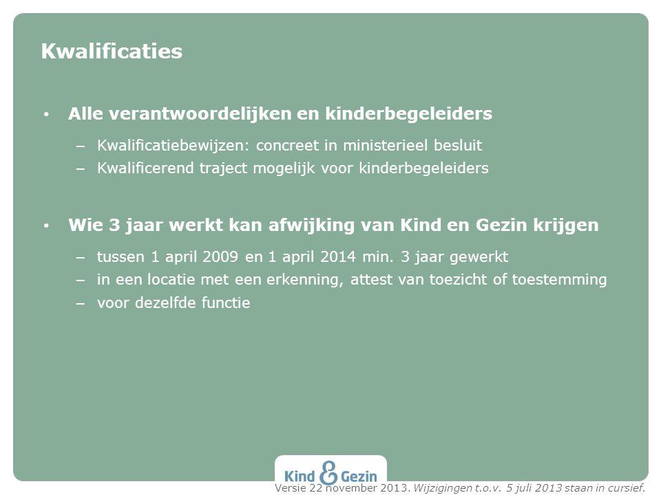 • Alle verantwoordelijken en kinderbegeleiders – Kwalificatiebewijzen: concreet in ministerieel besluit – Kwalificerend traject mogelijk voor kinderbe