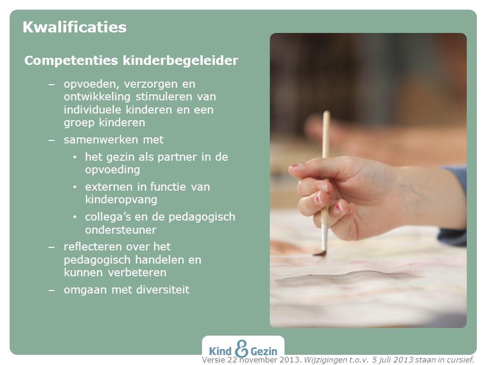 Competenties kinderbegeleider – opvoeden, verzorgen en ontwikkeling stimuleren van individuele kinderen en een groep kinderen – samenwerken met • het