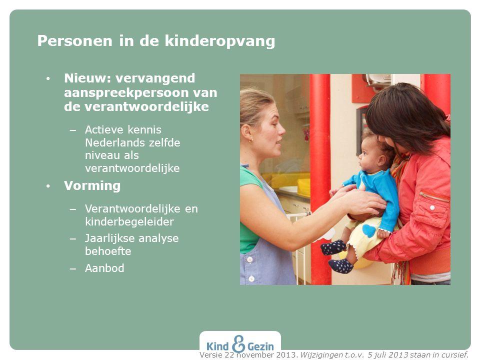 • Nieuw: vervangend aanspreekpersoon van de verantwoordelijke – Actieve kennis Nederlands zelfde niveau als verantwoordelijke • Vorming – Verantwoorde