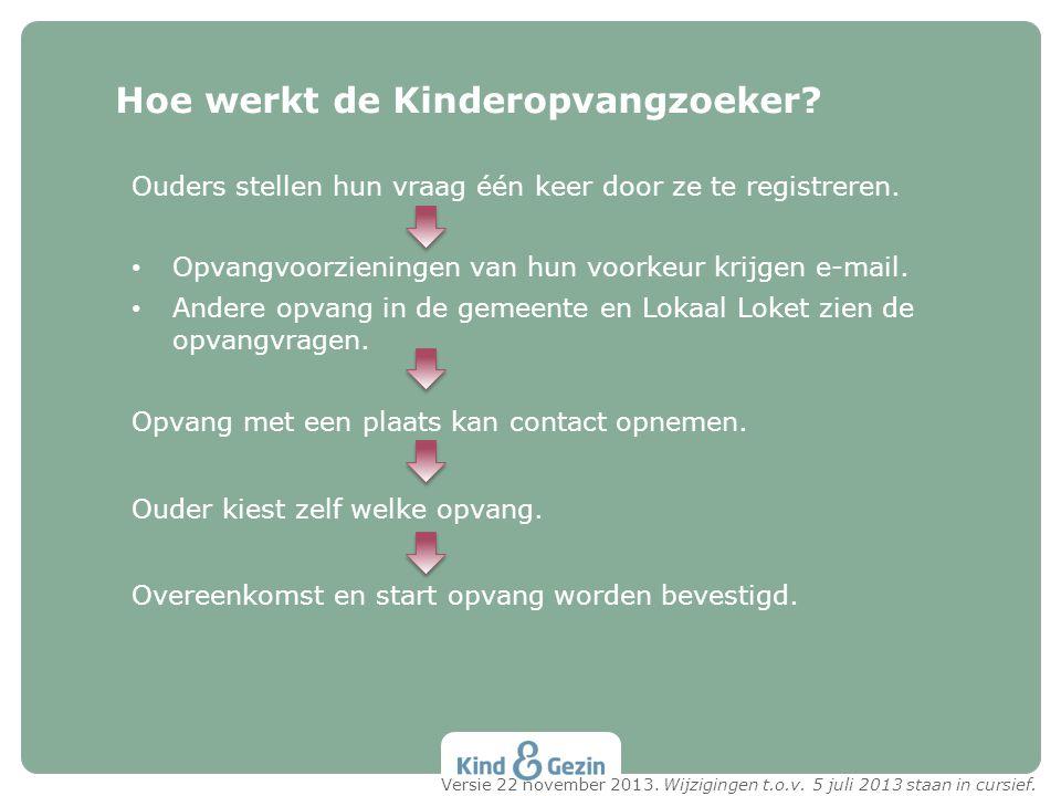 Hoe werkt de Kinderopvangzoeker? Ouders stellen hun vraag één keer door ze te registreren. • Opvangvoorzieningen van hun voorkeur krijgen e-mail. • An